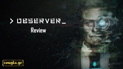 Observer - Review: Τρόμος, Cyberpunk και Rutger Hauer